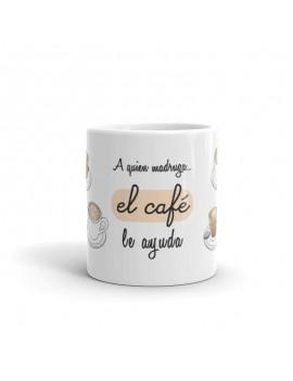 TAZA AL QUE MADRUGA EL CAFÉ...